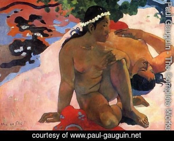 Paul Gauguin - Aha Oe Feii Aka What Are You Jealous